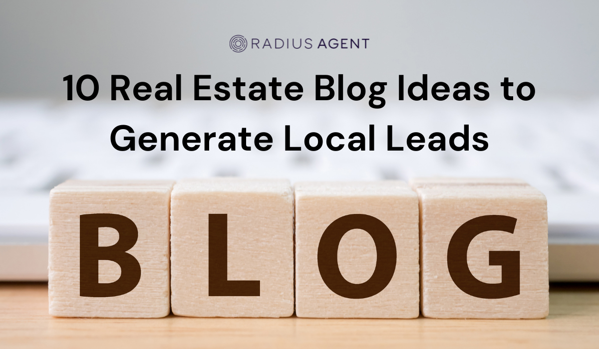 10-real-estate-blog-ideas-to-generate-local-leads-radius-agent